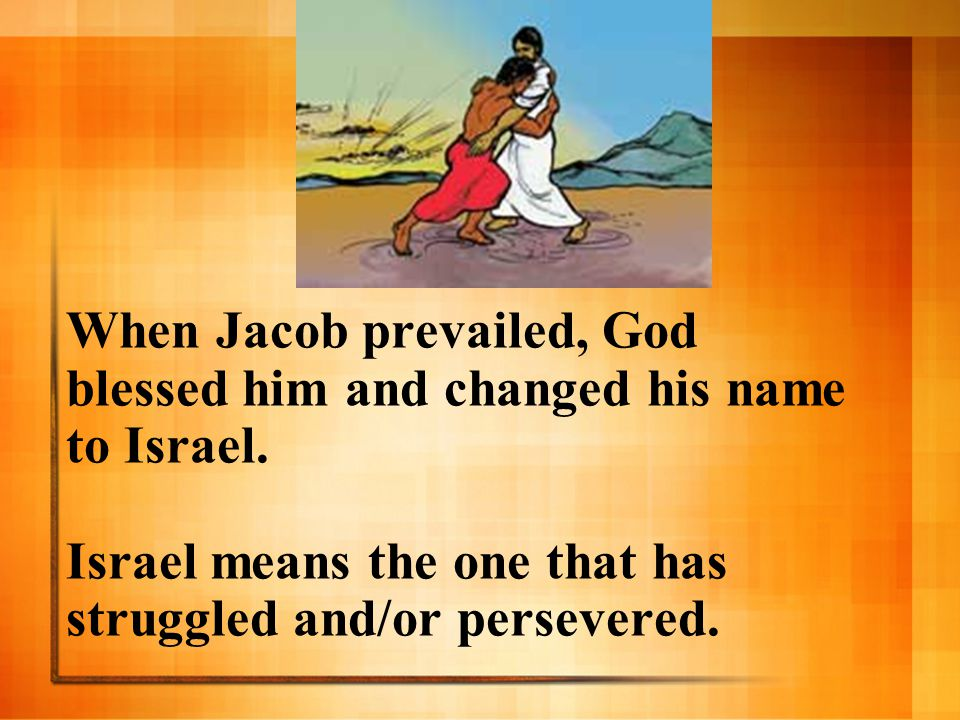 Jacob is also sometimes given the title The PRINCE OF GOD