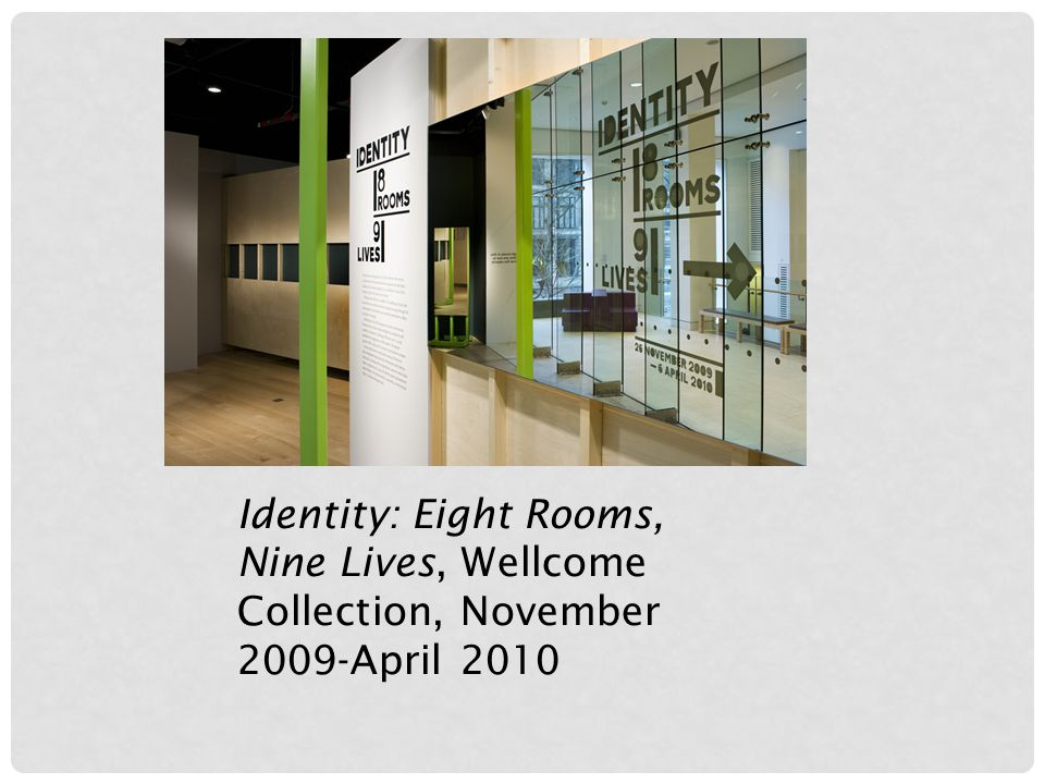 Identity: Eight Rooms, Nine Lives, Wellcome Collection, November 2009-April 2010