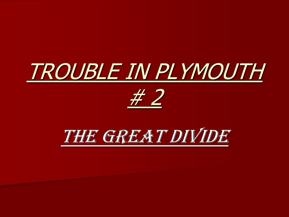 TROUBLE IN PLYMOUTH # 2 The Great Divide