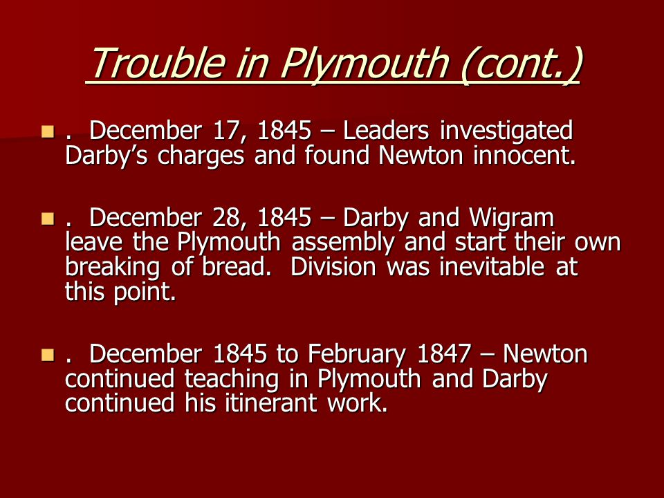 Trouble in Plymouth (cont.). December 17, 1845 – Leaders investigated Darby's charges and found Newton innocent.. December 17, 1845 – Leaders investig