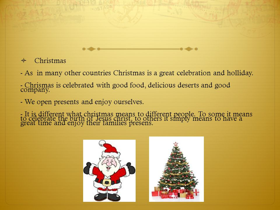  Christmas - As in many other countries Christmas is a great celebration and holliday.