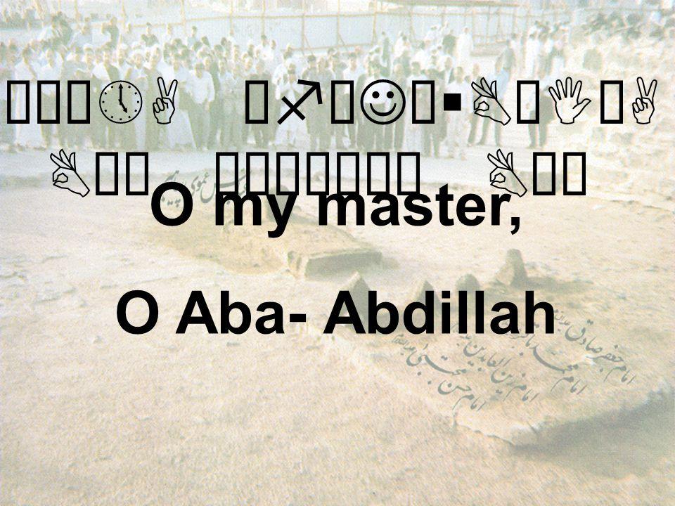 êÉú¼»A êfæJä§BäIòA BäÍ äÐÜæÌä¿ BäÍ O my master, O Aba- Abdillah