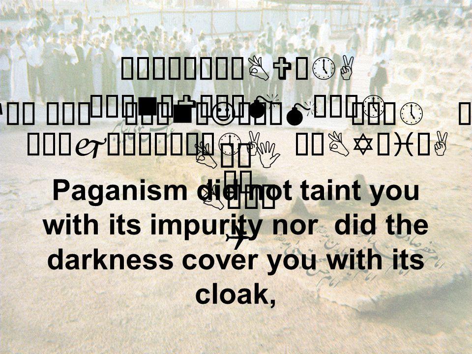 åÒìÎê¼êÇBVô»A ò¹ænðVäÄåM æÁò» êÑäjìÈòñåÀô»A øÂBYæiÜA äË Paganism did not taint you with its impurity nor did the darkness cover you with its cloak, æ êPBìÀøÈò» æfå¿ Åê¿ ò¹ænøJô¼åM æÁò» äË BÈêmBVæÃòBøI BÈøI BäÎê Q