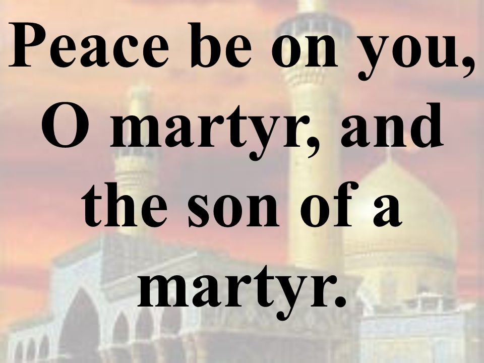 Peace be on you, O martyr, and the son of a martyr.