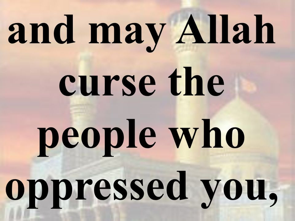 and may Allah curse the people who oppressed you,