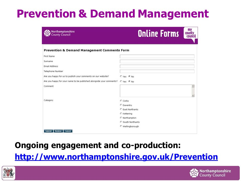 Prevention & Demand Management Ongoing engagement and co-production: http://www.northamptonshire.gov.uk/Prevention