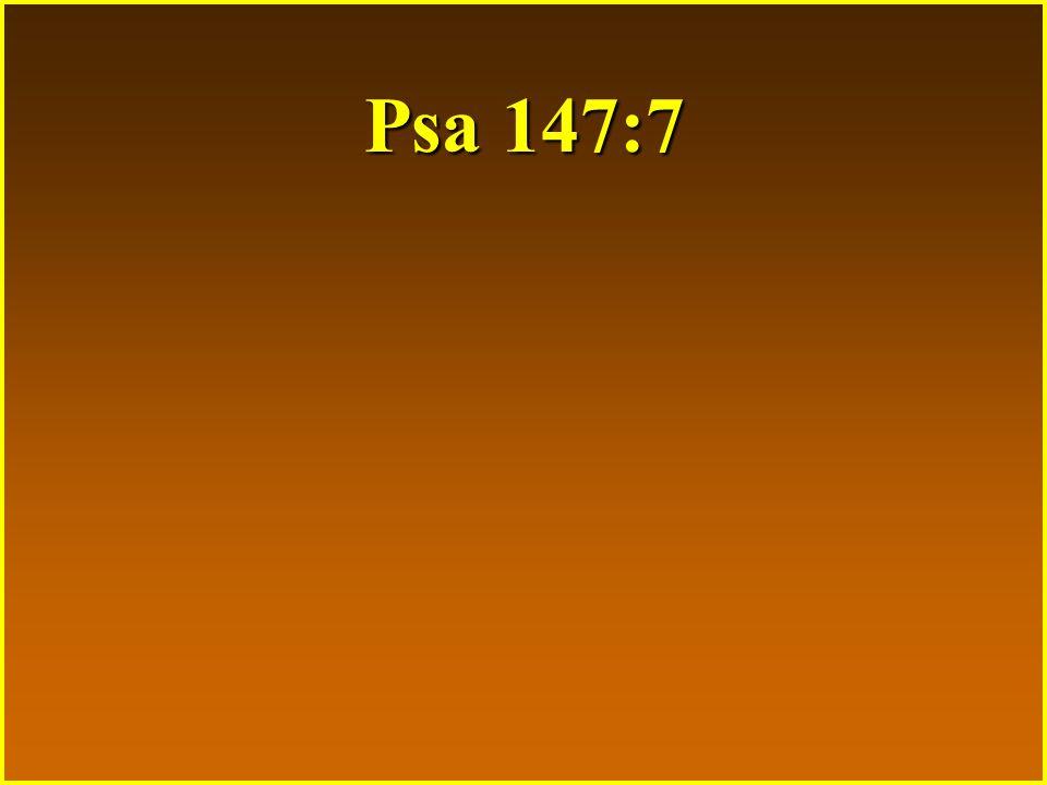 Psa 147:7