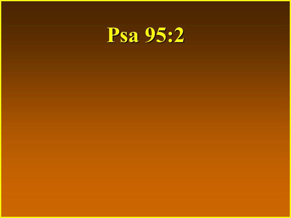 Psa 95:2