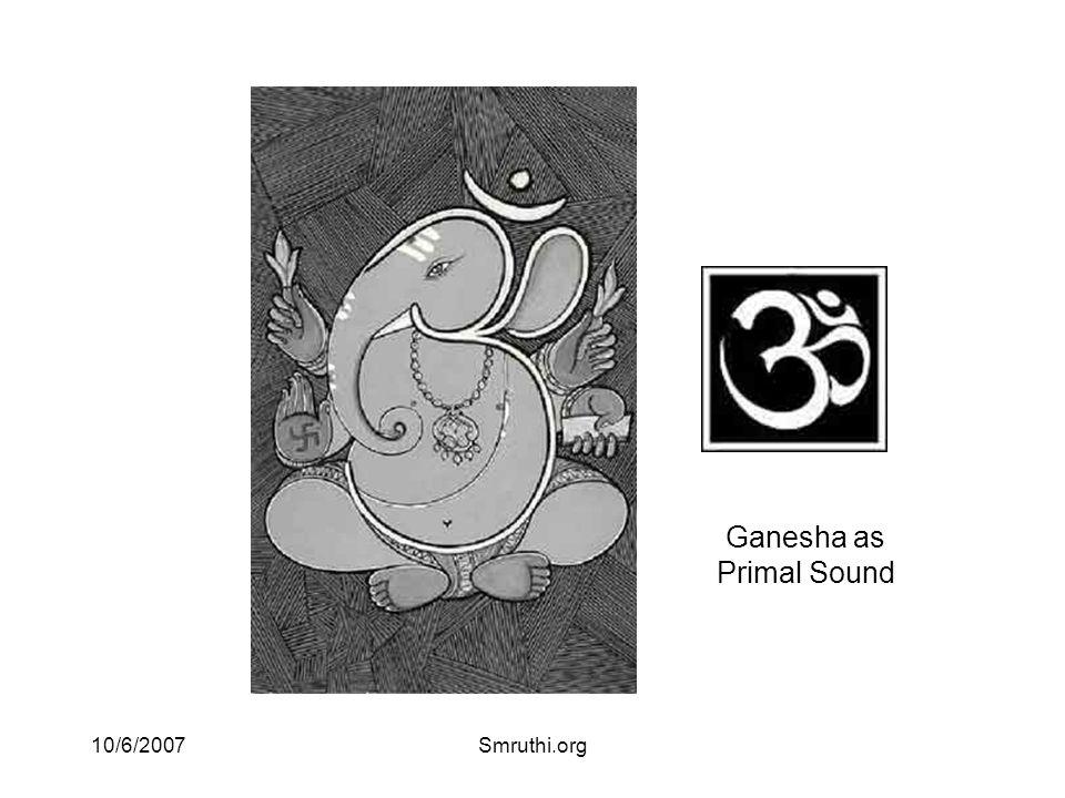 10/6/2007Smruthi.org shlokam gaNAnAM tvA gaNapati havAmahe kaviM kavInAm-upamashravastamam jyeSTharAjam brahmhaNAM brahmhaNas pata A naH SRuNvan(n)UtibhiH sIda sAdanam Om mahAganapataye namaha    O gaNapati, lord of the gaNAs, foremost among poets and scholars, unrivalled in wealth, king of all elders (Principal of principals), primordial one, hear us and take Thy place, bringing with Thee all enjoyments.