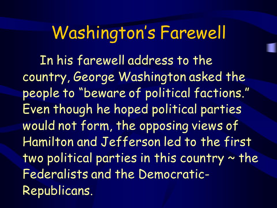 """Washington's Farewell In his farewell address to the country, George Washington asked the people to """"beware of political factions."""" Even though he hop"""