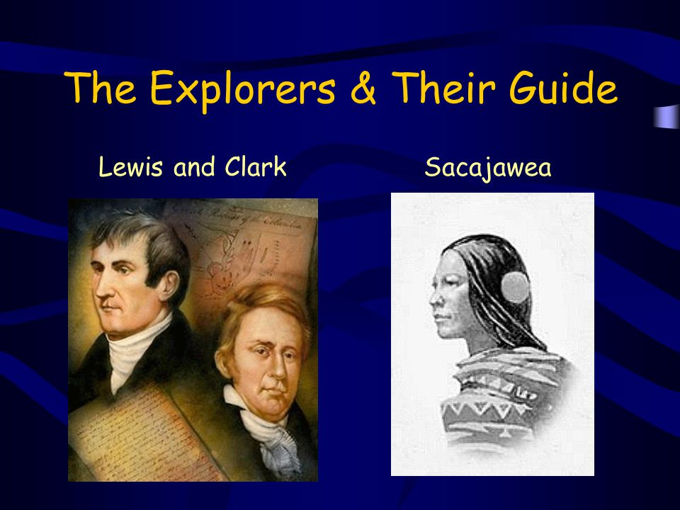 The Explorers & Their Guide Lewis and ClarkSacajawea