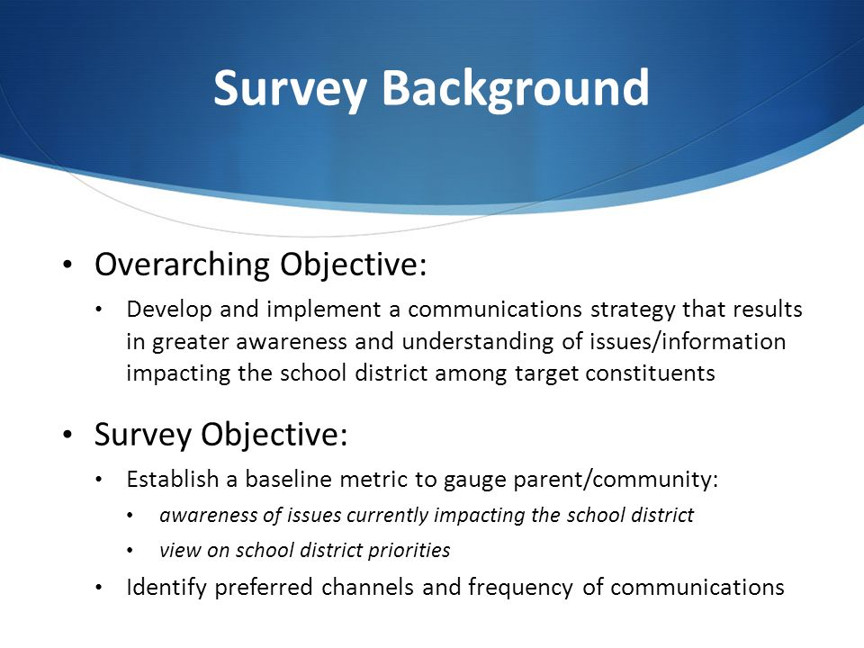 Survey Background Overarching Objective: Develop and implement a communications strategy that results in greater awareness and understanding of issues
