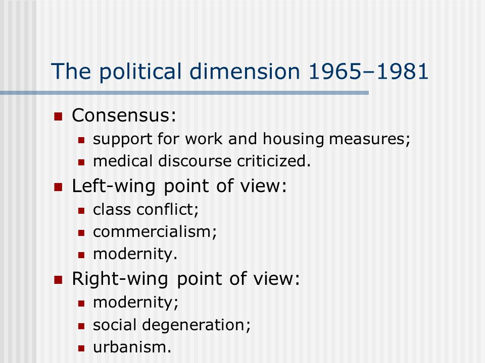 The political dimension 1965–1981 Consensus: support for work and housing measures; medical discourse criticized.