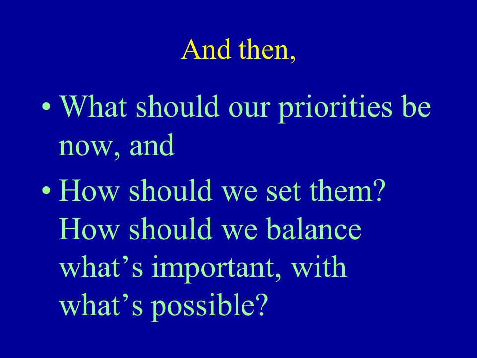 And then, What should our priorities be now, and How should we set them.