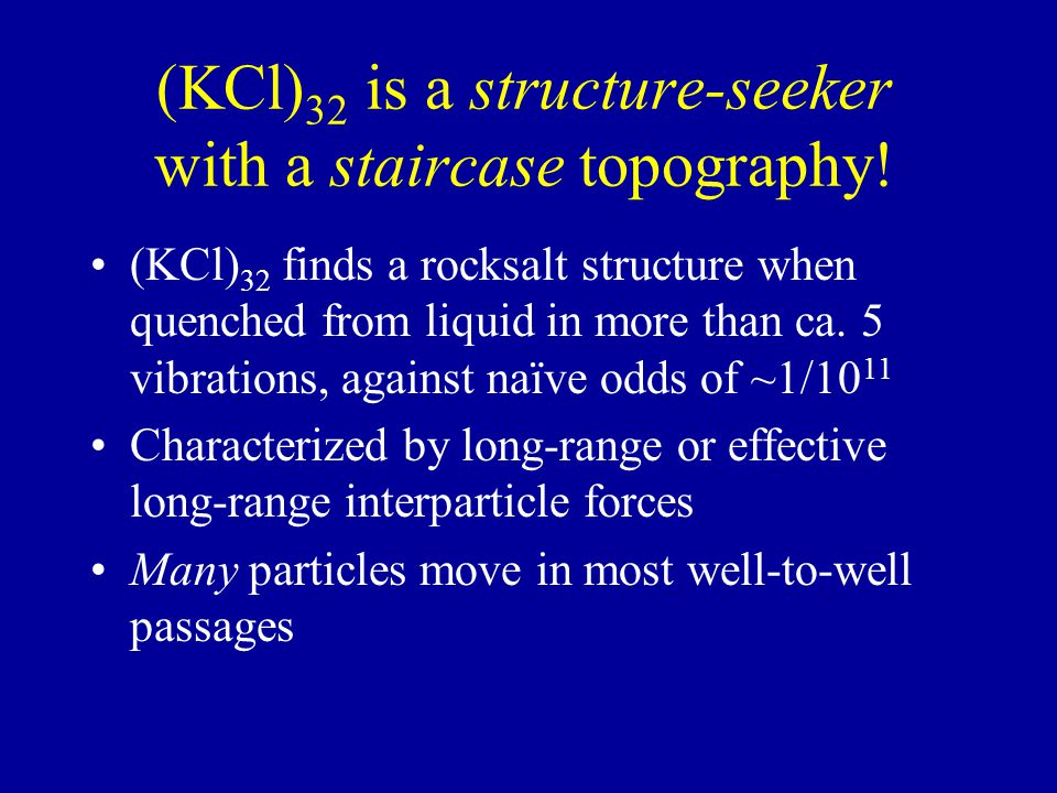 (KCl) 32 is a structure-seeker with a staircase topography.