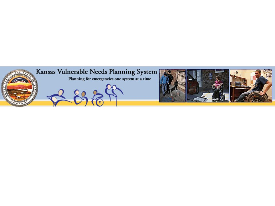 What is the Kansas Vulnerable Needs Planning System Registry of citizens with vulnerable needs Citizens sign up themselves Facilities sign up themselves Facilities can offer resources Volunteers can sign up through KSERV Information is available to county emergency managers Cost: the system is free to users and citizens