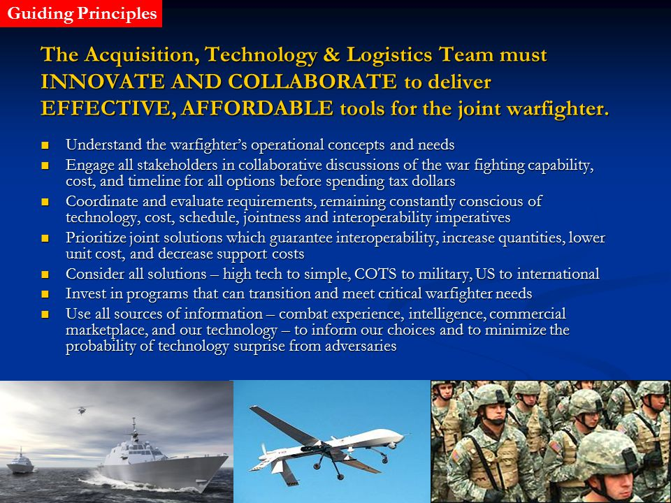 1 The Acquisition, Technology & Logistics Team must INNOVATE AND COLLABORATE to deliver EFFECTIVE, AFFORDABLE tools for the joint warfighter.