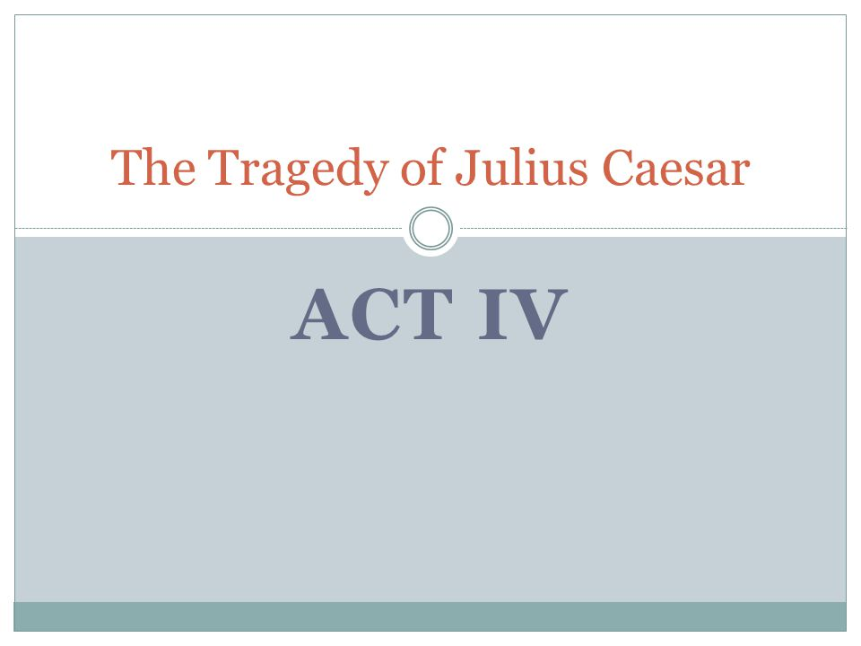 ACT IV The Tragedy of Julius Caesar