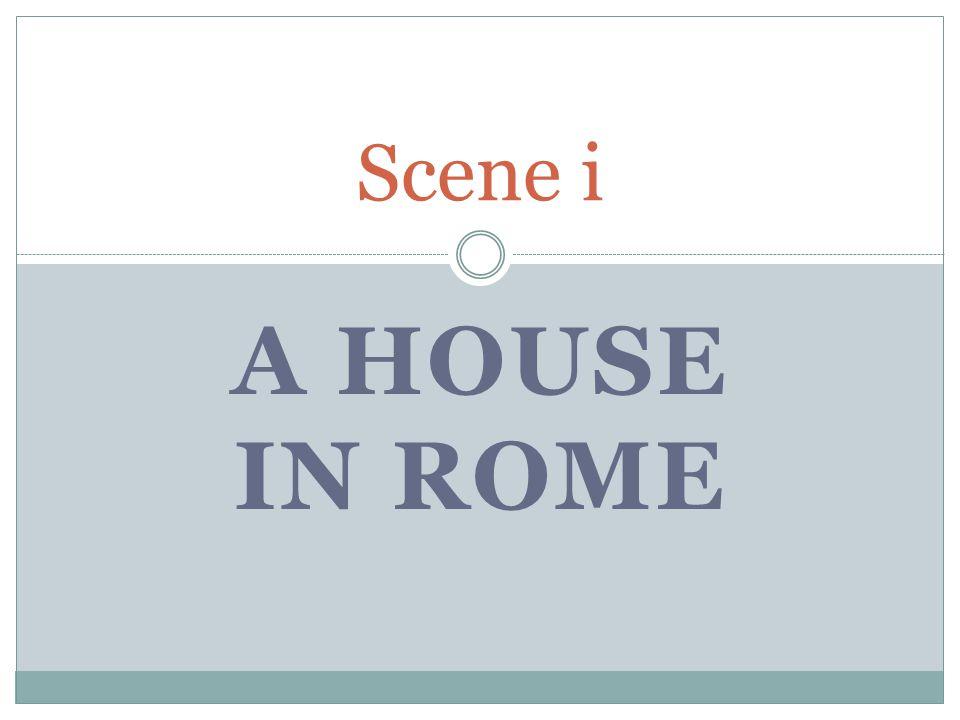 A HOUSE IN ROME Scene i