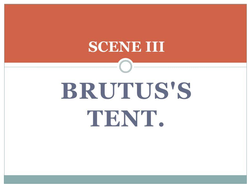 BRUTUS S TENT. SCENE III