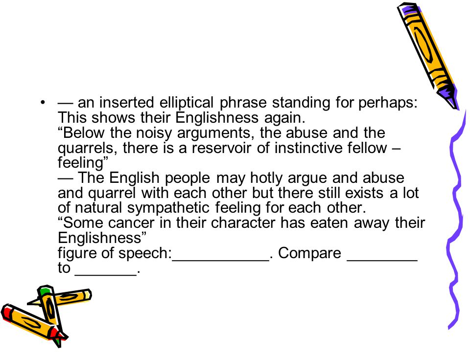 — an inserted elliptical phrase standing for perhaps: This shows their Englishness again.