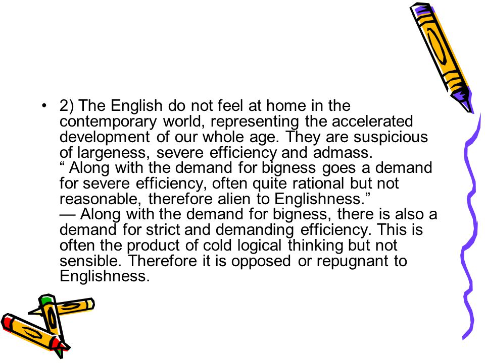 2) The English do not feel at home in the contemporary world, representing the accelerated development of our whole age.