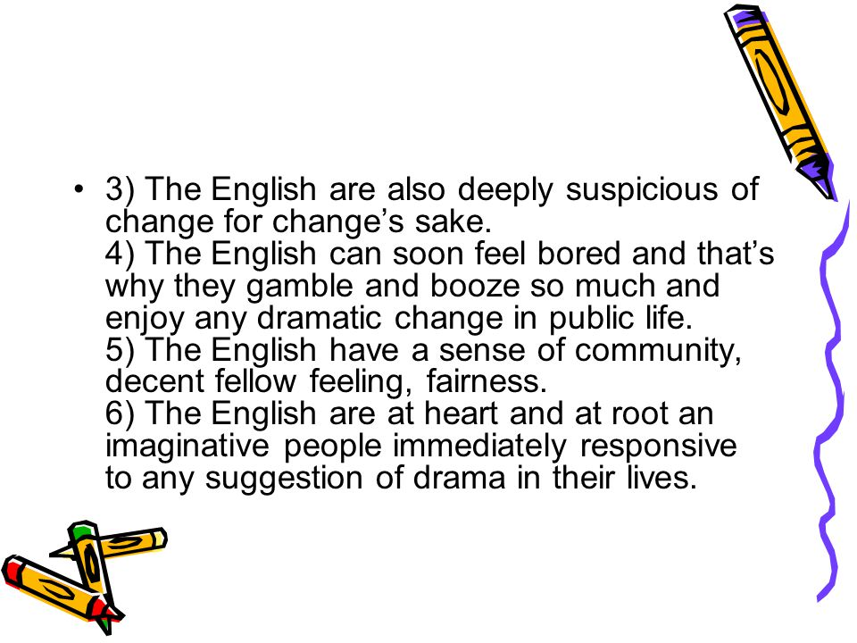 3) The English are also deeply suspicious of change for change's sake.