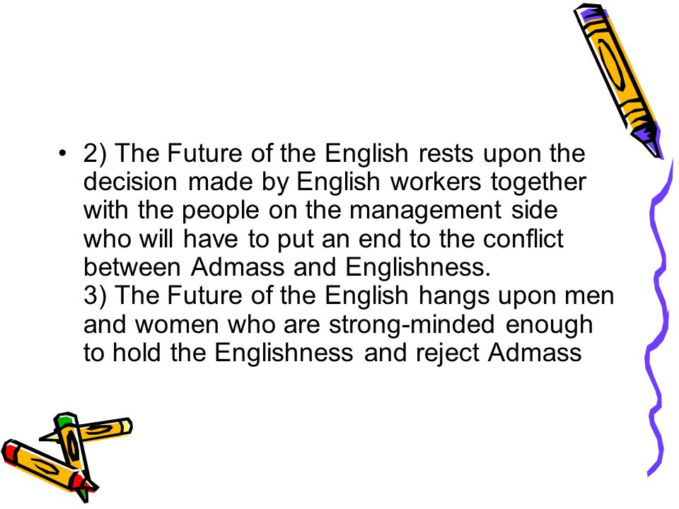 2) The Future of the English rests upon the decision made by English workers together with the people on the management side who will have to put an e
