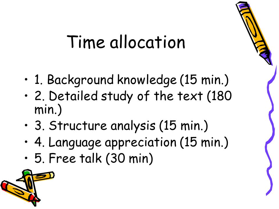 Time allocation 1. Background knowledge (15 min.) 2. Detailed study of the text (180 min.) 3. Structure analysis (15 min.) 4. Language appreciation (1