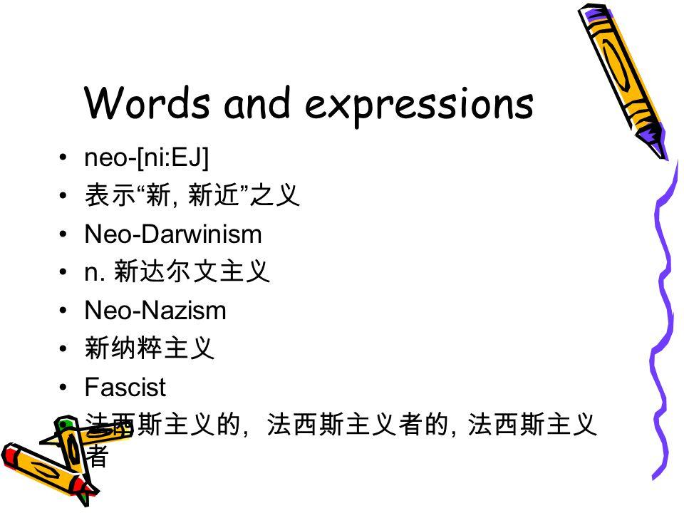 Words and expressions neo-[ni:EJ] 表示 新, 新近 之义 Neo-Darwinism n.