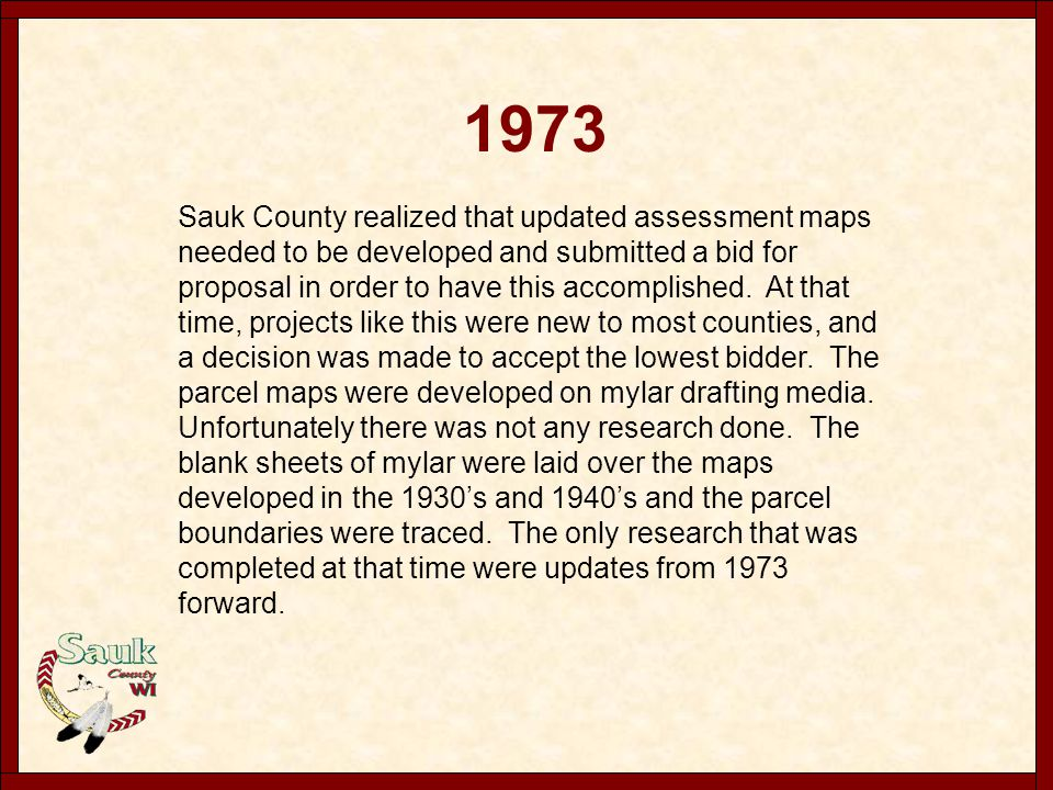 Sauk County realized that updated assessment maps needed to be developed and submitted a bid for proposal in order to have this accomplished. At that