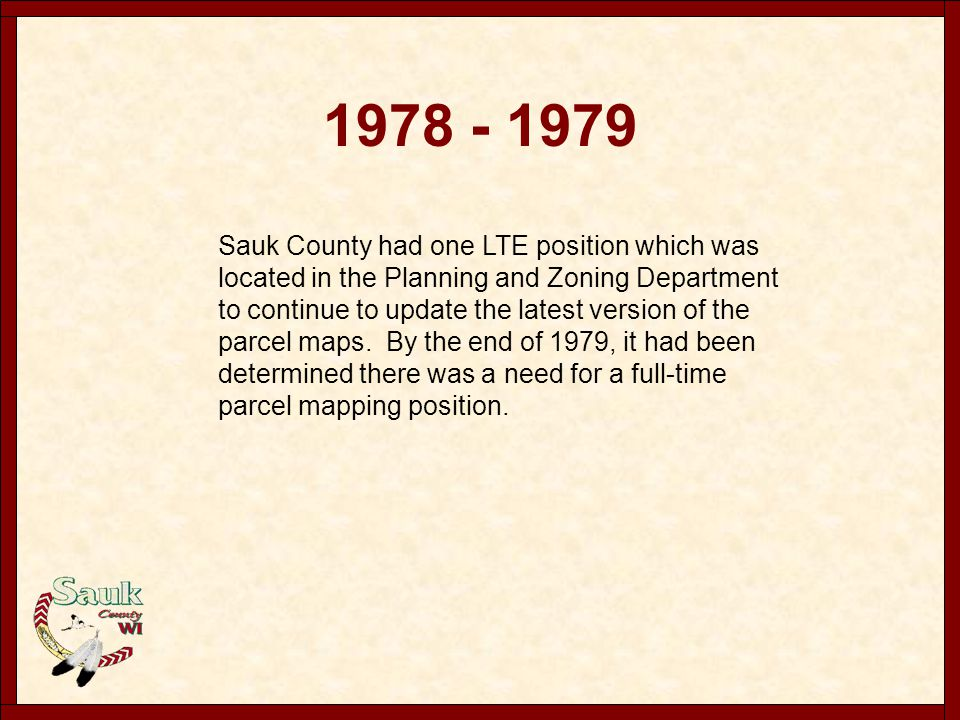 1978 - 1979 Sauk County had one LTE position which was located in the Planning and Zoning Department to continue to update the latest version of the p