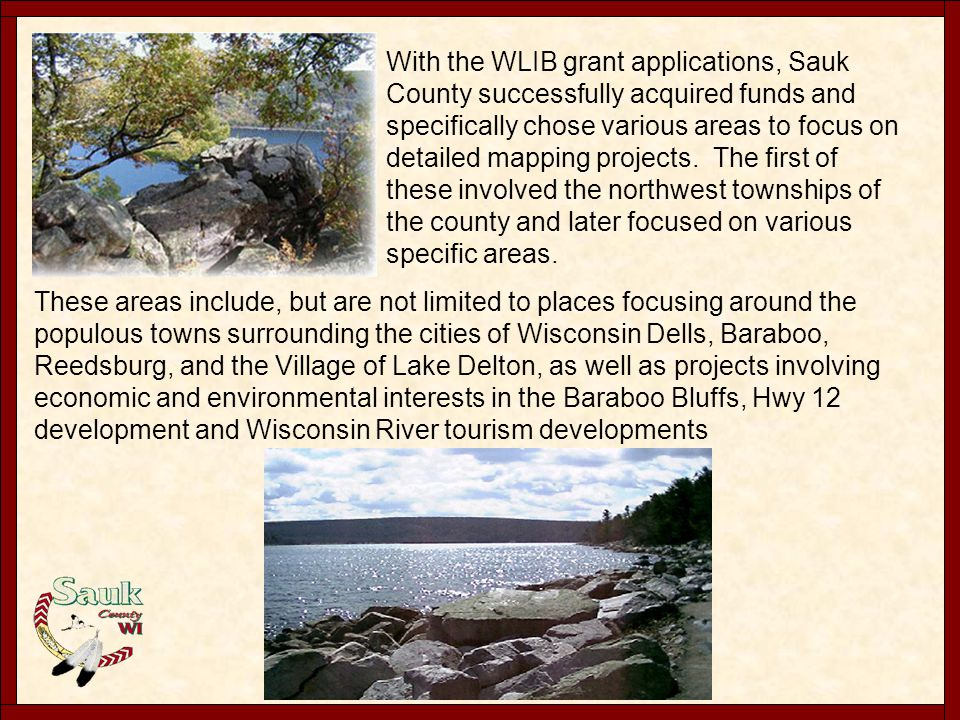 With the WLIB grant applications, Sauk County successfully acquired funds and specifically chose various areas to focus on detailed mapping projects.