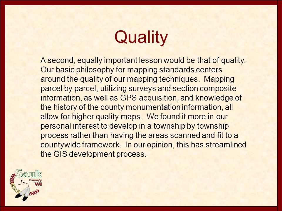 Quality A second, equally important lesson would be that of quality. Our basic philosophy for mapping standards centers around the quality of our mapp