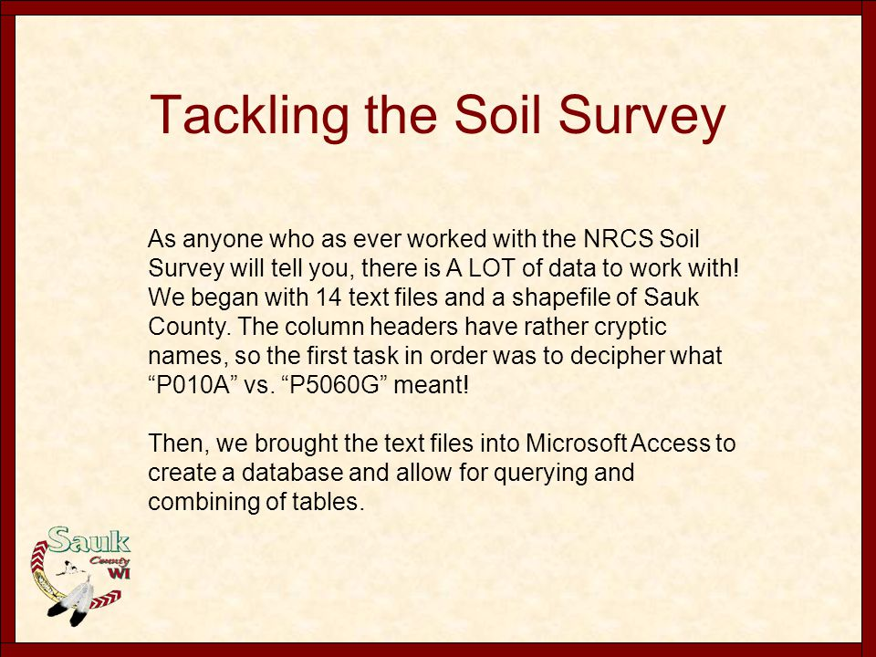 Tackling the Soil Survey As anyone who as ever worked with the NRCS Soil Survey will tell you, there is A LOT of data to work with! We began with 14 t
