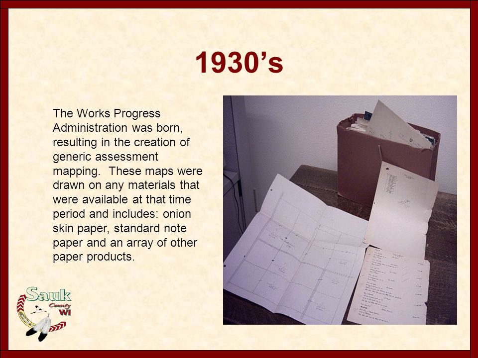 1930's The Works Progress Administration was born, resulting in the creation of generic assessment mapping. These maps were drawn on any materials tha