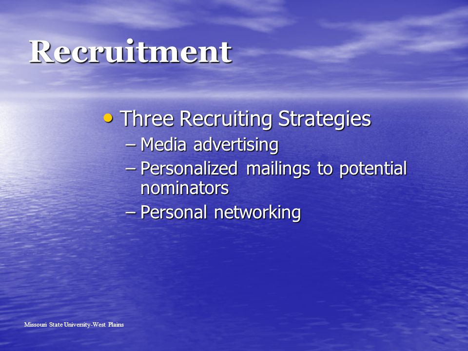 Recruitment Three Recruiting Strategies Three Recruiting Strategies –Media advertising –Personalized mailings to potential nominators –Personal networking Missouri State University-West Plains