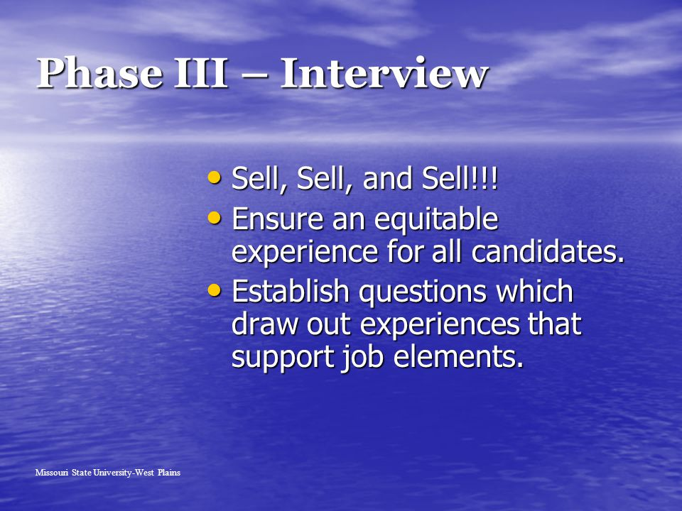 Phase III – Interview Sell, Sell, and Sell!!. Sell, Sell, and Sell!!.