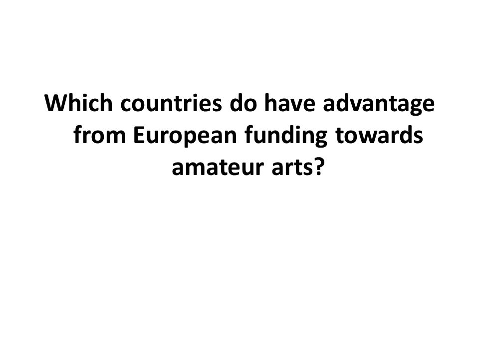 Which countries do have advantage from European funding towards amateur arts