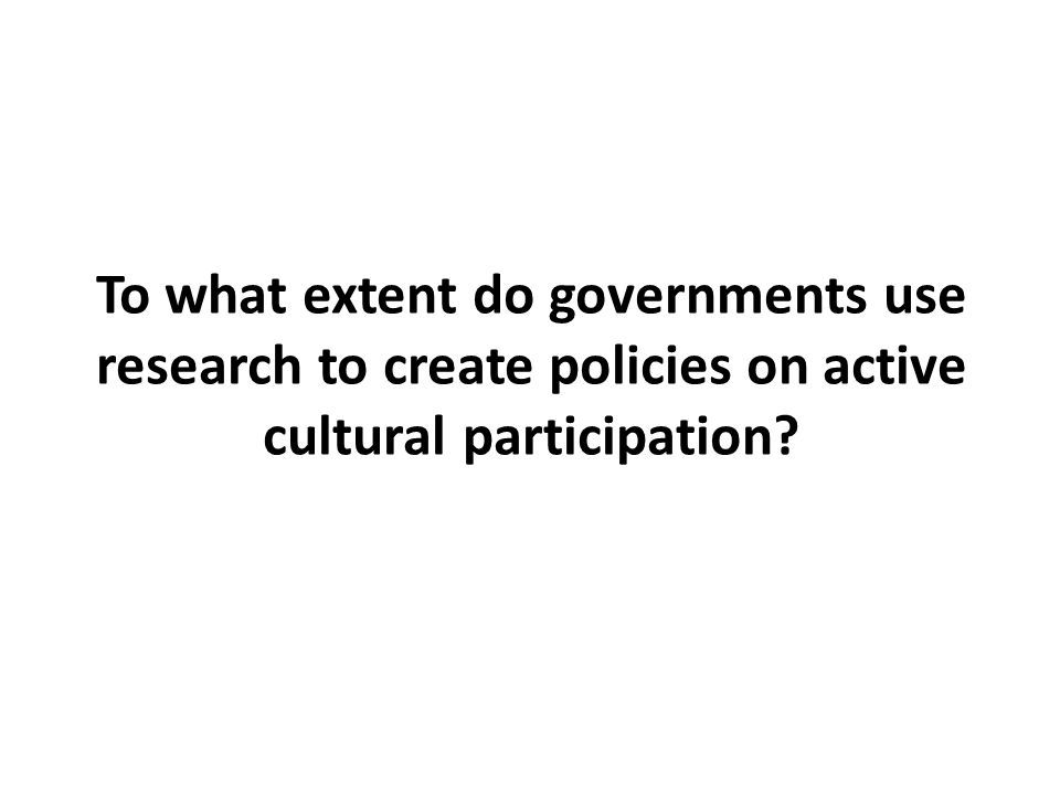 To what extent do governments use research to create policies on active cultural participation