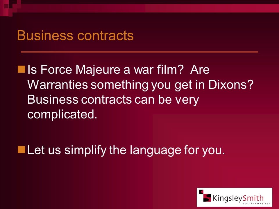 Business contracts Is Force Majeure a war film. Are Warranties something you get in Dixons.