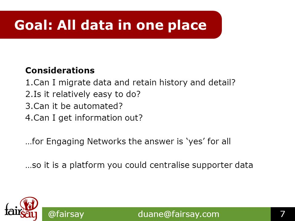 Goal: All data in one place Considerations 1.Can I migrate data and retain history and detail.