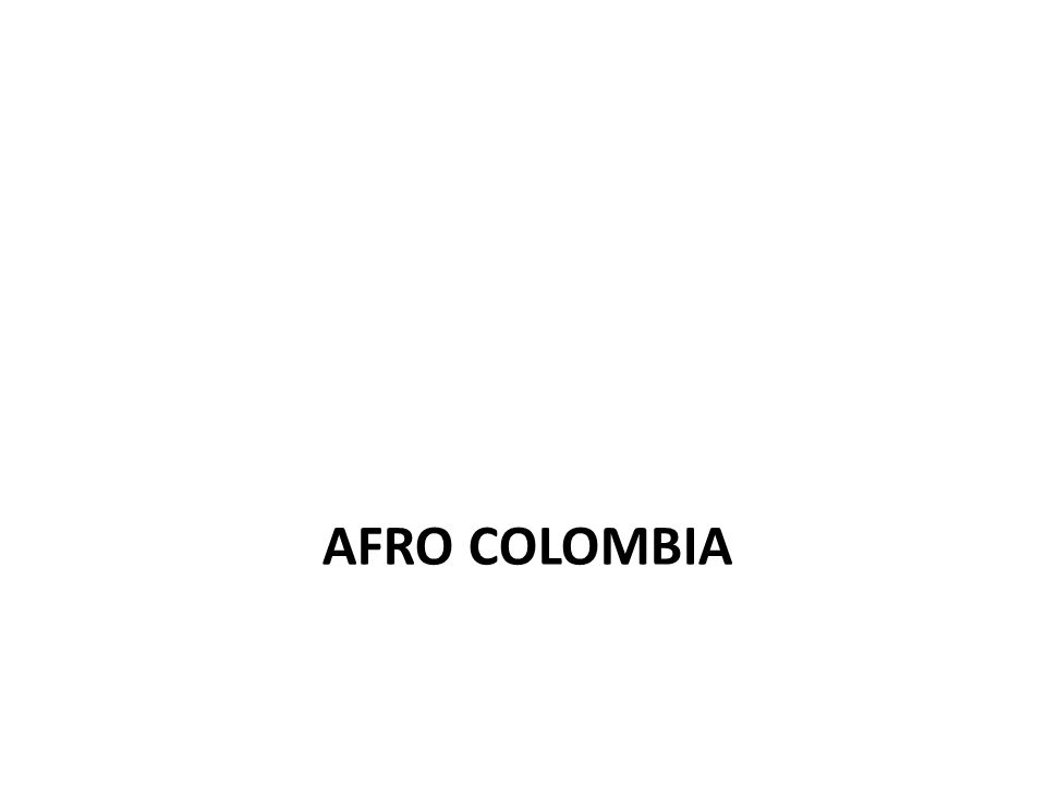 Brought as slaves from Africa (to the gold mines & sugar plantations) Department of Choco (Pacific Coast) Archipelago of San Andres & Old Providence (Caribbean) Valle del Cauca (Buenaventura, Pacific Coast) Department of Bolivar (Caribbean): San Basilio de Palenque