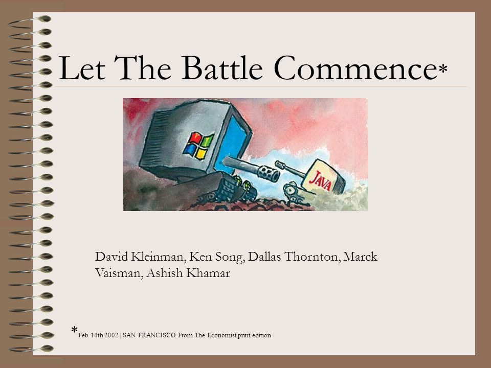 Let The Battle Commence * * Feb 14th 2002 | SAN FRANCISCO From The Economist print edition David Kleinman, Ken Song, Dallas Thornton, Marck Vaisman, Ashish Khamar