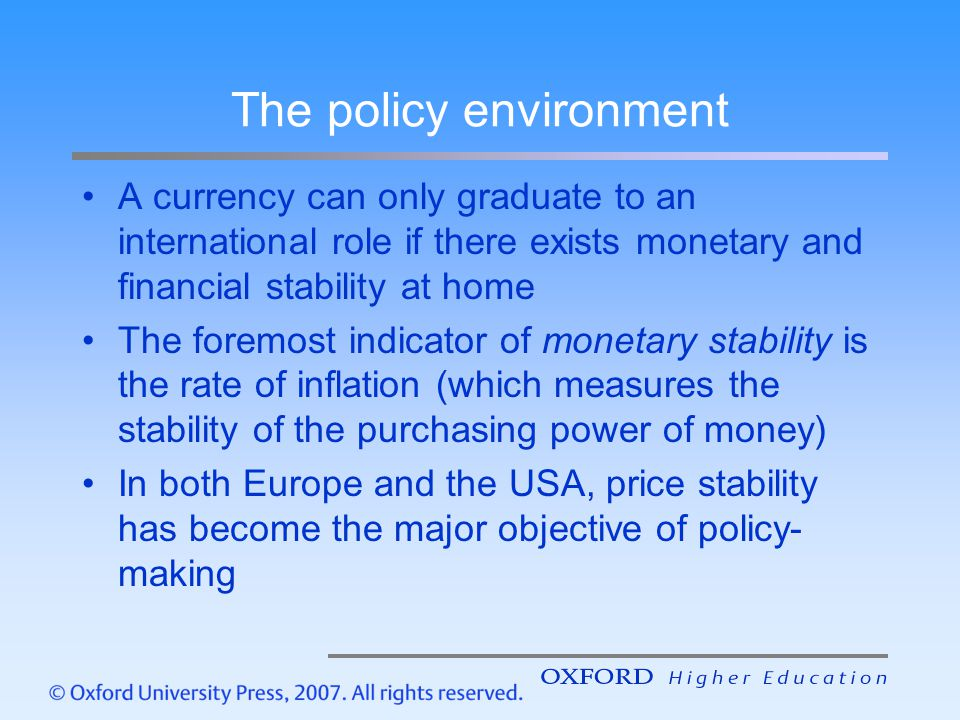 The policy environment A currency can only graduate to an international role if there exists monetary and financial stability at home The foremost ind