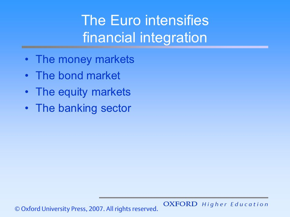 The Euro intensifies financial integration The money markets The bond market The equity markets The banking sector