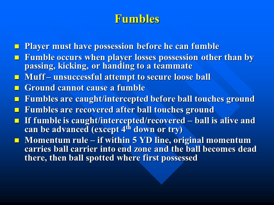 Fumbles – 4 th Down & Try Before change of possession only ball carrier who fumbled can advance ball.