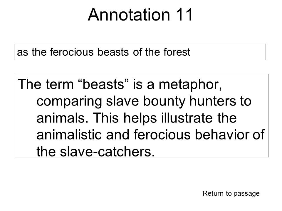 Annotation 11 The term beasts is a metaphor, comparing slave bounty hunters to animals.