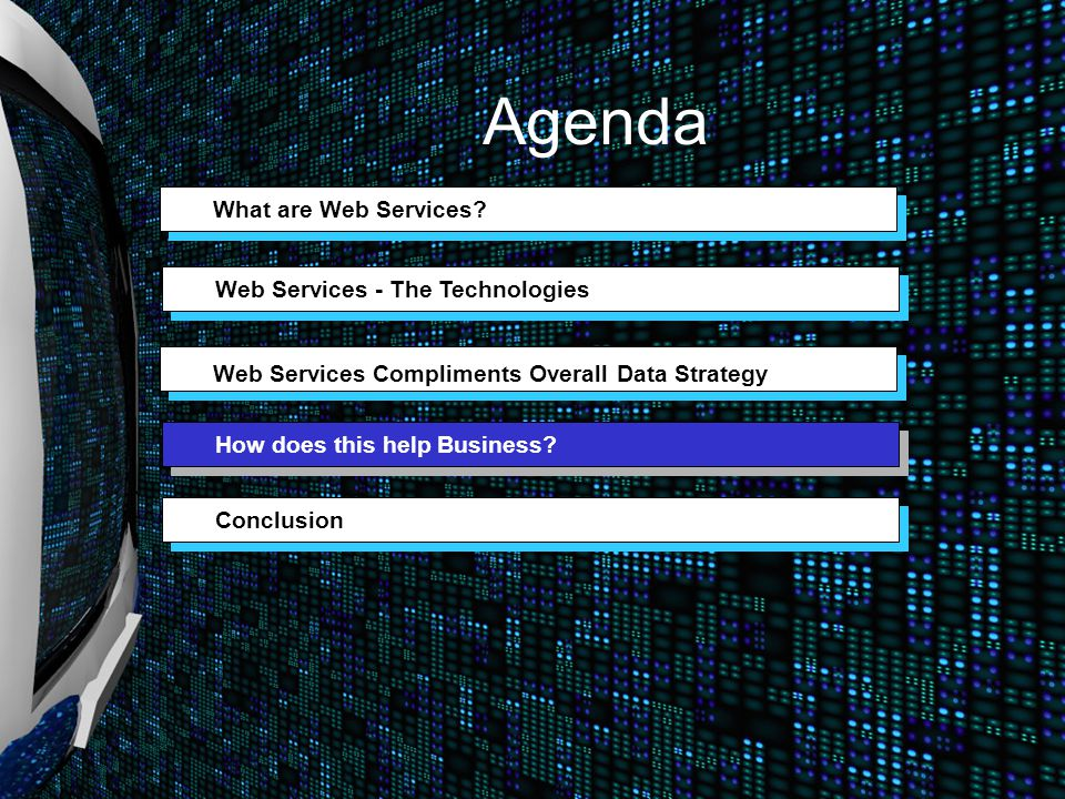 Web Services - The Technologies How does this help Business? What are Web Services? Conclusion Agenda Web Services Compliments Overall Data Strategy