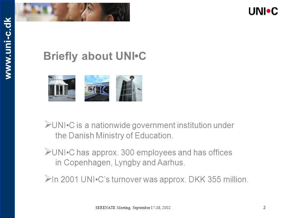 www.uni-c.dk SERENATE Meeting, September 17-18, 20022 Briefly about UNIC  UNIC is a nationwide government institution under the Danish Ministry of Education.